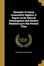 Synopsis of Linear Associative Algebra. a Report on Its Natural Development and Results Reached Up to the Present Time af James Byrnie 1866-1948 Shaw