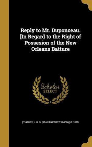 Bog, hardback Reply to Mr. Duponceau. [In Regard to the Right of Possesion of the New Orleans Batture