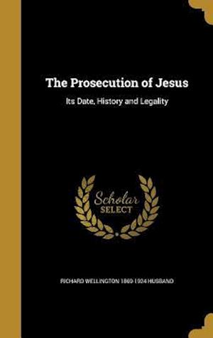 Bog, hardback The Prosecution of Jesus af Richard Wellington 1869-1924 Husband