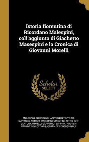 Bog, hardback Istoria Fiorentina Di Ricordano Malespini, Coll'aggiunta Di Giachetto Masespini E La Cronica Di Giovanni Morelli