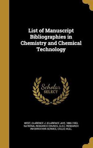 Bog, hardback List of Manuscript Bibliographies in Chemistry and Chemical Technology af Callie Hull
