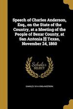 Speech of Charles Anderson, Esq., on the State of the Country, at a Meeting of the People of Bexar County, at San Antonia [!] Texas, November 24, 1860 af Charles 1814-1895 Anderson