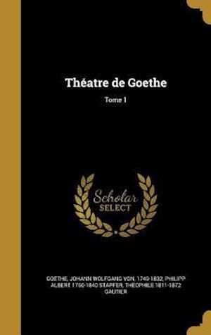 Bog, hardback Theatre de Goethe; Tome 1 af Theophile 1811-1872 Gautier, Philipp Albert 1766-1840 Stapfer