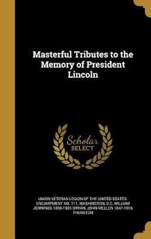 Bog, hardback Masterful Tributes to the Memory of President Lincoln af John Mellen 1847-1916 Thurston, William Jennings 1860-1925 Bryan