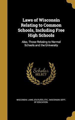 Bog, hardback Laws of Wisconsin Relating to Common Schools, Including Free High Schools