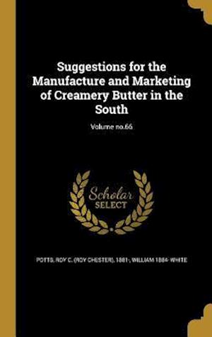 Bog, hardback Suggestions for the Manufacture and Marketing of Creamery Butter in the South; Volume No.66 af William 1884- White