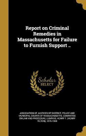 Bog, hardback Report on Criminal Remedies in Massachusetts for Failure to Furnish Support ..
