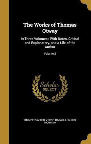 Bog, hardback The Works of Thomas Otway af Thomas 1652-1685 Otway, Thomas 1757-1823 Thornton