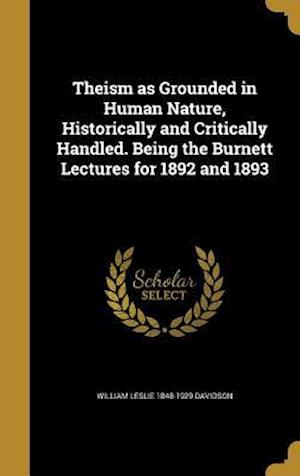 Bog, hardback Theism as Grounded in Human Nature, Historically and Critically Handled. Being the Burnett Lectures for 1892 and 1893 af William Leslie 1848-1929 Davidson