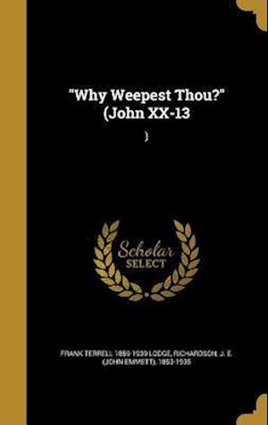 Bog, hardback Why Weepest Thou? (John XX-13 af Frank Terrell 1859-1939 Lodge