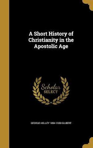 Bog, hardback A Short History of Christianity in the Apostolic Age af George Holley 1854-1930 Gilbert