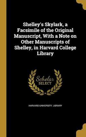 Bog, hardback Shelley's Skylark, a Facsimile of the Original Manuscript, with a Note on Other Manuscripts of Shelley, in Harvard College Library