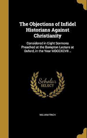 Bog, hardback The Objections of Infidel Historians Against Christianity af William Finch