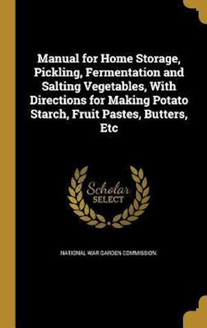 Bog, hardback Manual for Home Storage, Pickling, Fermentation and Salting Vegetables, with Directions for Making Potato Starch, Fruit Pastes, Butters, Etc