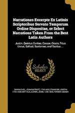 Narrationes Excerpte Ex Latinis Scriptoribus Servato Temporum Ordine Dispositae, or Select Narrations Taken from the Best Latin Authors af Francois Joseph 1755-1836 Goffaux