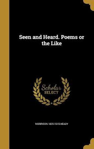 Bog, hardback Seen and Heard. Poems or the Like af Morrison 1829-1915 Heady