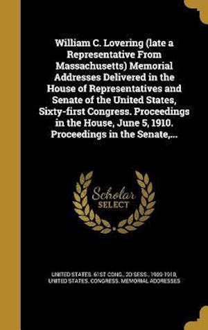 Bog, hardback William C. Lovering (Late a Representative from Massachusetts) Memorial Addresses Delivered in the House of Representatives and Senate of the United S