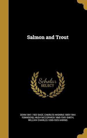 Bog, hardback Salmon and Trout af Charles Haskins 1859-1944 Townsend, Dean 1841-1902 Sage, Hugh McCormick 1865-1941 Smith