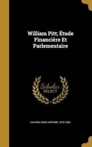 Bog, hardback William Pitt; Etude Financiere Et Parlementaire
