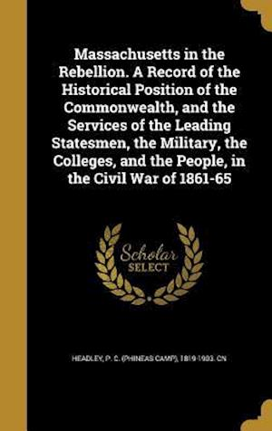 Bog, hardback Massachusetts in the Rebellion. a Record of the Historical Position of the Commonwealth, and the Services of the Leading Statesmen, the Military, the