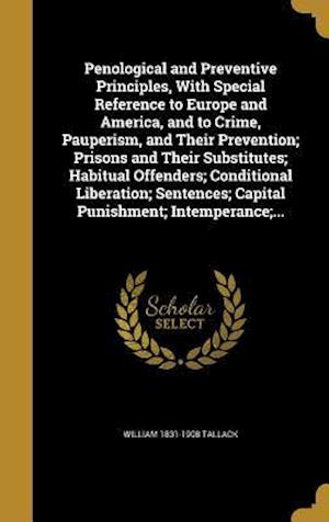 Bog, hardback Penological and Preventive Principles, with Special Reference to Europe and America, and to Crime, Pauperism, and Their Prevention; Prisons and Their af William 1831-1908 Tallack