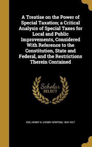 Bog, hardback A Treatise on the Power of Special Taxation; A Critical Analysis of Special Taxes for Local and Public Improvements, Considered with Reference to the