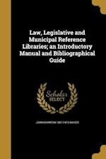 Law, Legislative and Municipal Reference Libraries; An Introductory Manual and Bibliographical Guide af John Boynton 1887-1973 Kaiser