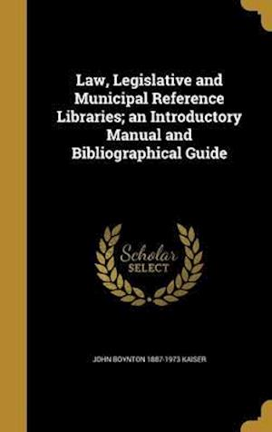 Bog, hardback Law, Legislative and Municipal Reference Libraries; An Introductory Manual and Bibliographical Guide af John Boynton 1887-1973 Kaiser