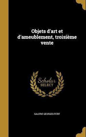 Bog, hardback Objets D'Art Et D'Ameublement, Troisieme Vente af Galerie Georges Petit