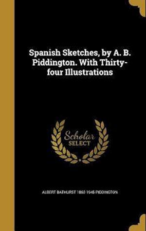 Bog, hardback Spanish Sketches, by A. B. Piddington. with Thirty-Four Illustrations af Albert Bathurst 1862-1945 Piddington