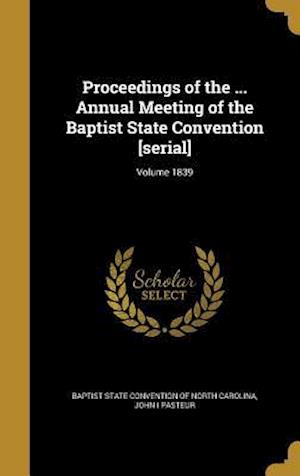 Bog, hardback Proceedings of the ... Annual Meeting of the Baptist State Convention [Serial]; Volume 1839 af John I. Pasteur