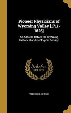 Bog, hardback Pioneer Physicians of Wyoming Valley [1711-1825] af Frederick C. Johnson