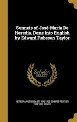 Sonnets of Jose-Maria de Heredia. Done Into English by Edward Robeson Taylor af Edward Robeson 1838-1923 Taylor