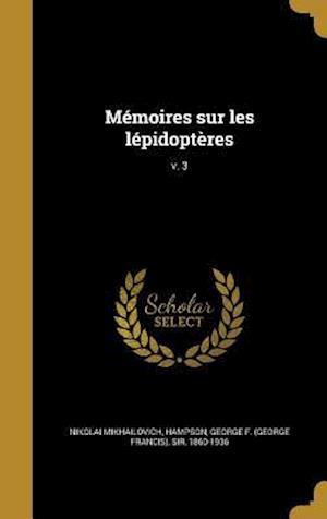 Bog, hardback Memoires Sur Les Lepidopteres; V. 3