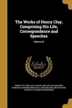 Bog, paperback The Works of Henry Clay, Comprising His Life, Correspondence and Speeches; Volume 07 af Henry 1777-1852 Clay, Calvin 1789-1857 Colton