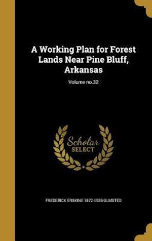 Bog, hardback A Working Plan for Forest Lands Near Pine Bluff, Arkansas; Volume No.32 af Frederick Erskine 1872-1925 Olmsted