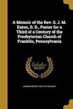 A Memoir of the REV. S. J. M. Eaton, D. D., Pastor for a Third of a Century of the Presbyterian Church of Franklin, Pennsylvania af Andrew Hervey 1827-1917 Caughey