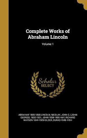 Bog, hardback Complete Works of Abraham Lincoln; Volume 1 af Abraham 1809-1865 Lincoln, John 1838-1905 Hay