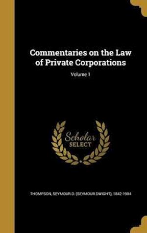 Bog, hardback Commentaries on the Law of Private Corporations; Volume 1