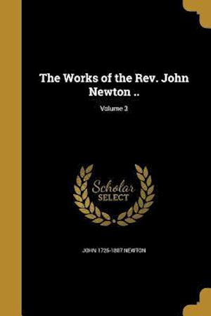 Bog, paperback The Works of the REV. John Newton ..; Volume 3 af John 1725-1807 Newton