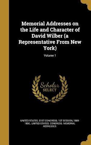 Bog, hardback Memorial Addresses on the Life and Character of David Wilber (a Representative from New York); Volume 1