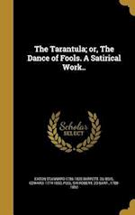 The Tarantula; Or, the Dance of Fools. a Satirical Work.. af Eaton Stannard 1786-1820 Barrett