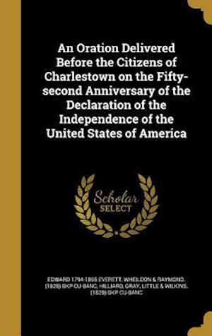 Bog, hardback An Oration Delivered Before the Citizens of Charlestown on the Fifty-Second Anniversary of the Declaration of the Independence of the United States of af Edward 1794-1865 Everett