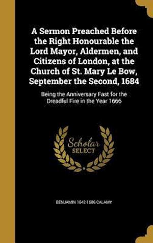 Bog, hardback A   Sermon Preached Before the Right Honourable the Lord Mayor, Aldermen, and Citizens of London, at the Church of St. Mary Le Bow, September the Seco af Benjamin 1642-1686 Calamy