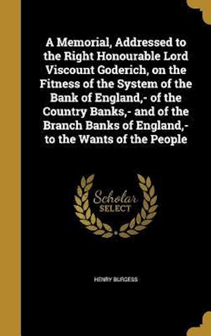 Bog, hardback A   Memorial, Addressed to the Right Honourable Lord Viscount Goderich, on the Fitness of the System of the Bank of England, - Of the Country Banks, - af Henry Burgess