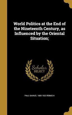Bog, hardback World Politics at the End of the Nineteenth Century, as Influenced by the Oriental Situation; af Paul Samuel 1869-1923 Reinsch