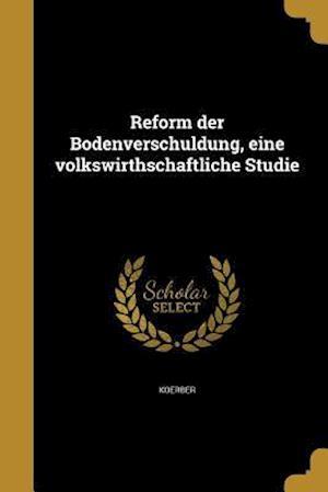 Bog, paperback Reform Der Bodenverschuldung, Eine Volkswirthschaftliche Studie