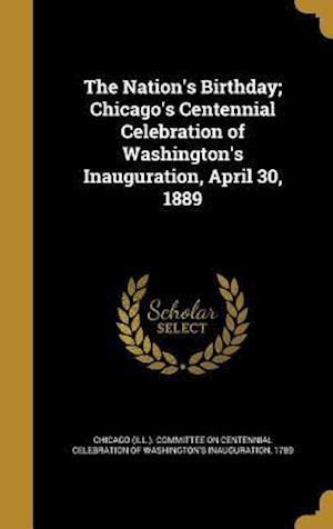 Bog, hardback The Nation's Birthday; Chicago's Centennial Celebration of Washington's Inauguration, April 30, 1889