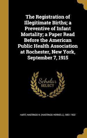 Bog, hardback The Registration of Illegitimate Births; A Preventive of Infant Mortality; A Paper Read Before the American Public Health Association at Rochester, Ne