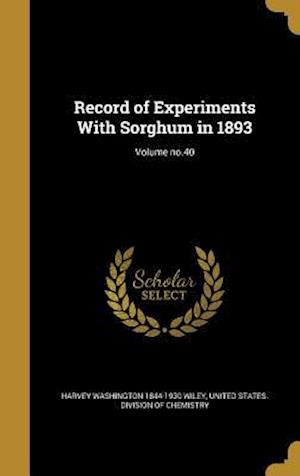 Bog, hardback Record of Experiments with Sorghum in 1893; Volume No.40 af Harvey Washington 1844-1930 Wiley